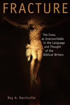 Fracture: The Cross as Irreconcilable in the Language and thought of the Biblical Writers  -     By: Roy A. Harrisville