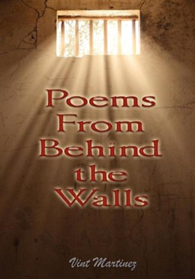 Poems from Behind the Walls  -     By: Vint Martinez