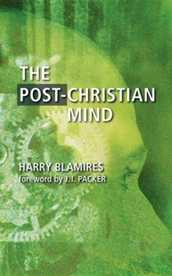 The Post-Christian Mind  -     By: Harry Blamires, J.I. Packer