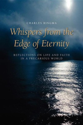 Whispers from the Edge of Eternity: Reflections on Life and Faith in a Precarious World  -     By: Charles Ringma