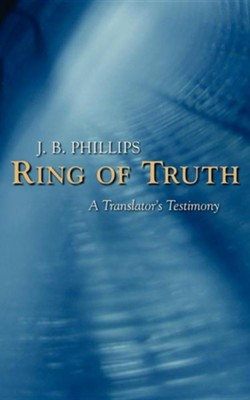 Ring of Truth: A Translator's Testimony  -     By: J.B. Phillips