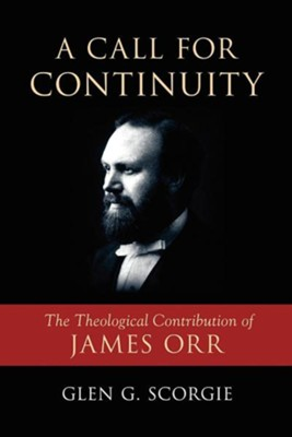 A Call for Continuity: The Theological Contribution of James Orr  -     By: Glen G. Scorgie