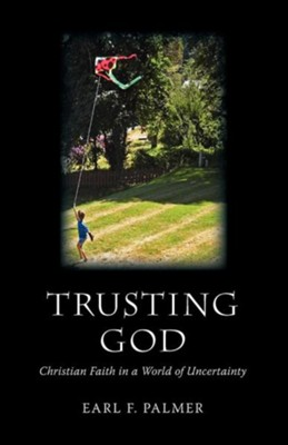 Trusting God: Christian Faith in a World of Uncertainty  -     By: Earl F. Palmer