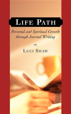 Life Path: Personal and Spiritual Growth Through Journal Writing  -     By: Luci Shaw