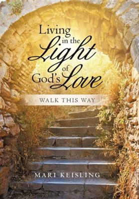 Living in the Light of God's Love: Walk This Way  -     By: Mari Keisling