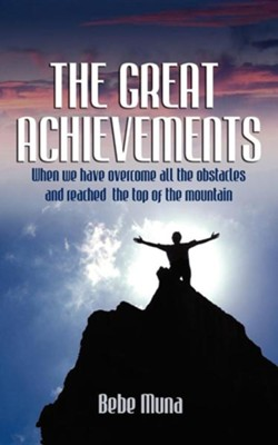 The Great Achievements  -     By: Bebe Muna