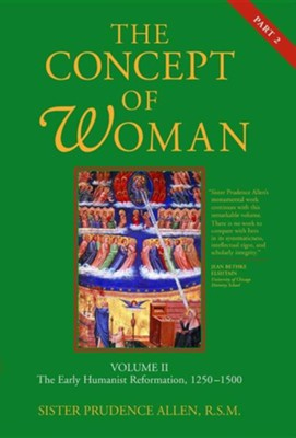 The Concept of Woman: The Early Humanist Reformation, 1250-1500, Part 2  -     By: Prudence Allen