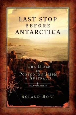Last Stop Before Antarctica: The Bible and Postcolonialism in Australia, Second Edition, Edition 0002Revised  -     By: Roland Boer