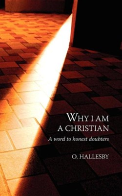 Why I Am a Christian: A Word to Honest Doubters  -     By: O. Hallesby