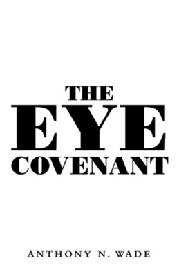 The Eye Covenant  -     By: Anthony N. Wade