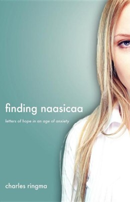 Finding Naasicaa: Letters of Hope in an Age of Anxiety  -     By: Charles Ringma