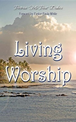 "Living Worship  -     By: Betrice ""Ms Bea"" Dukes"