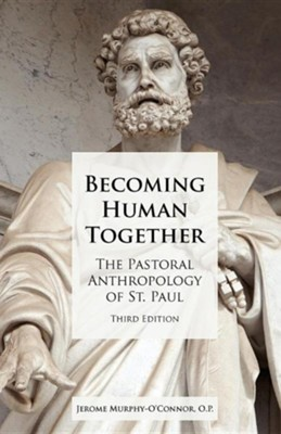 Becoming Human Together: The Pastoral Anthropology of St. Paul, Third Edition  -     By: Jerome Murphy-O'Connor