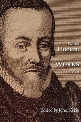 The Works of That Judicious and Learned Divine Mr. Richard Hooker, Volume 3  -     Edited By: John Keeble     By: Richard Hooker