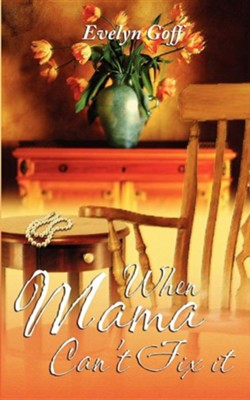 When Mama Can't Fix It  -     By: Ruth Goffe, Evelyn Goff