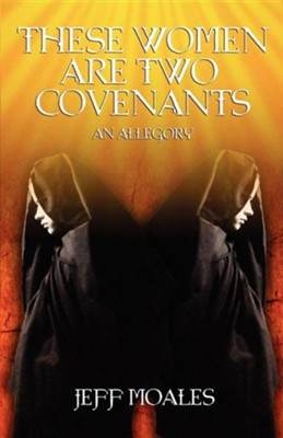 These Women Are Two Covenants  -     By: Jeff Moales