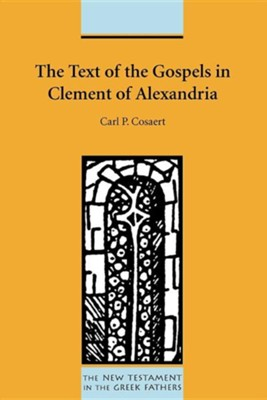 The Text of the Gospels in Clement of AlexandriaNew Edition  -     By: Carl P. Cosaert