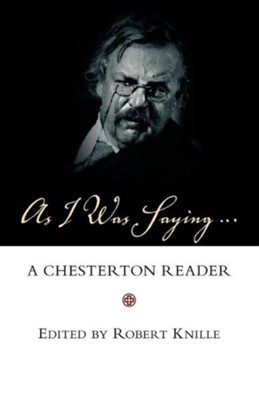 As I Was Saying: A Chesterton Reader  -     Edited By: Robert Knille     By: G.K. Chesterton