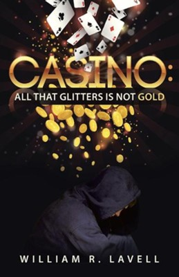 Casino: All That Glitters Is Not Gold  -     By: William R. Lavell