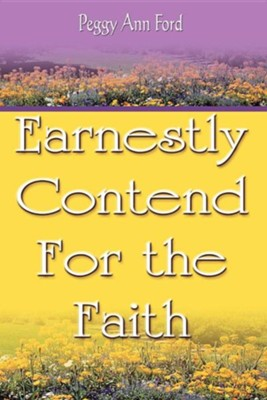 Earnestly Contend for the Faith  -     By: Peggy Ann Ford
