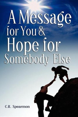 A Message for You & Hope for Somebody Else  -     By: C.R. Spearmon