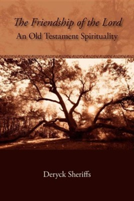 The Friendship of the Lord: An Old Testament Spirituality  -     By: Deryck Sheriffs