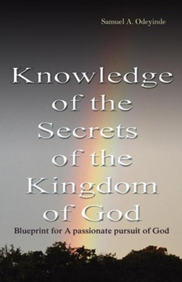 Knowledge of the Secrets of the Kingdom of God  -     By: Samuel A. Odeyinde