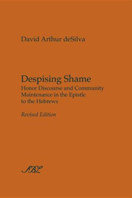 Despising Shame: Honor Discourse and Community Maintenance in the Epistle to the Hebrews, Revised Edition  -     By: David Arthur deSilva