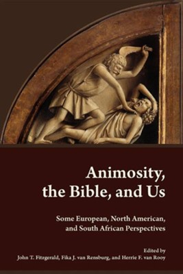 Animosity, the Bible, and Us: Some European, North American, and South African Perspectives  -     Edited By: John T. Fitzgerald, Fika J. Van Rensburg     By: , John T. Fitzgerald(ED.) & Fika J. Van Rensburg(ED.)