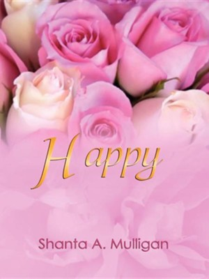 Happy  -     By: Shanta A. Mulligan