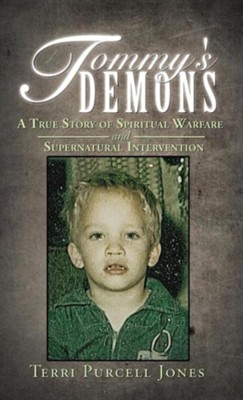 Tommy's Demons: A True Story of Spiritual Warfare and Supernatural Intervention  -     By: Terri Purcell Jones