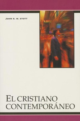 El Cristiano Contemporaneo = The Contemporary Christian  -     By: John R.W. Stott