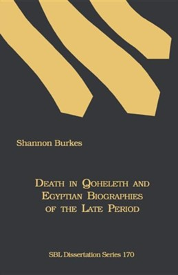 Death in Qoheleth and Egyptian Biographies of the Late Period  -     By: Shannon Burkes