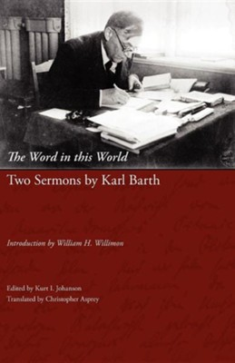 The Word in This World: Two Sermons by Karl Barth  -     Edited By: Kurt I. Johanson     By: Karl Barth