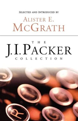 The J.I. Packer Collection  -     Edited By: Alister E. McGrath     By: J.I. Packer