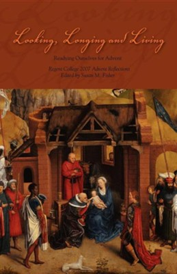 Looking, Longing and Living: Readying Ourselves for Advent  -     Edited By: Susan M. Fisher     By: Susan M. Fisher(ED.)