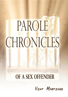 Parole Chronicles of a Sex Offender  -     By: Vint Martinez