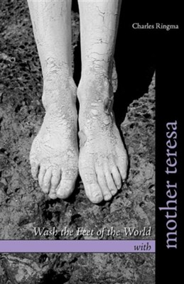 Wash the Feet of the World with Mother Teresa  -     By: Charles Ringma