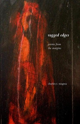 Ragged Edges: Poems from the Margins  -     By: Charles Ringma