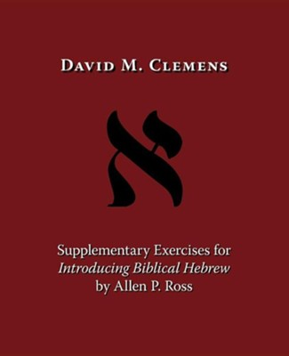 Supplementary Exercises for Introducing Biblical Hebrew by Allen P. Ross  -     By: David M. Clemens