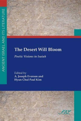 The Desert Will Bloom: Poetic Visions in IsaiahNew Edition  -     Edited By: A. Joseph Everson, Hyun Chul Paul Kim     By: A. Joseph Everson(ED.) & Hyun Chul Paul Kim(ED.)