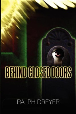 Behind Closed Doors  -     By: Ralph Dreyer