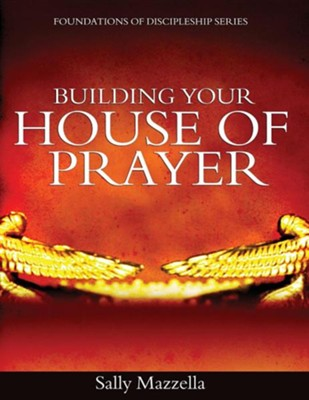 Building Your House of Prayer  -     By: Sally Mazzella