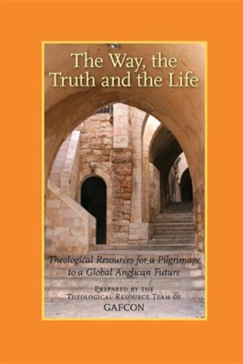 The Way, the Truth and the Life: Theological Resources for a Pilgrimage to a Global Anglican Future (Gafcon)  -     Edited By: Vinay Samuel, Chris Sugden, Sarah Finch     By: Vinay Samuel(ED.), Chris Sugden(ED.) & Sarah Finch(ED.)