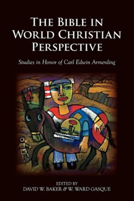 The Bible in World Christian Perspective: Studies in Honor of Carl Edwin Armerding  -     By: W. Ward Gasque, David W. Baker
