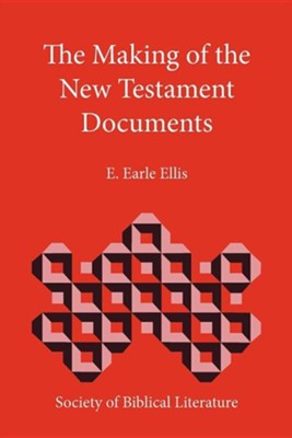 The Making of the New Testament Documents  -     By: E. Earle Ellis