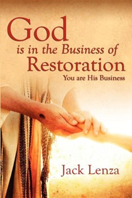 God Is in the Business of Restoration You Are His Business  -