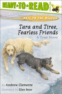 Tara and Tiree, Fearless Friends: A True Story  -     By: Andrew Clements     Illustrated By: Ellen Beier