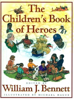 The Children's Book of Heroes   -     By: William J. Bennett