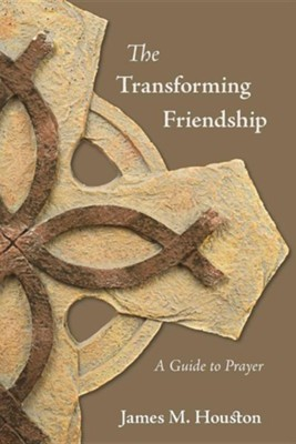 The Transforming Friendship: A Guide to Prayer  -     By: James M. Houston, Dallas Willard